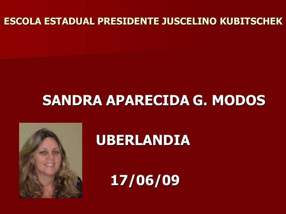 ESCOLA ESTADUAL PRESIDENTE JUSCELINO KUBITSCHEK SANDRA APARECIDA G. MODOS SANDRA APARECIDA G. MODOSUBERLANDIA 17/06/09 17/06/09
