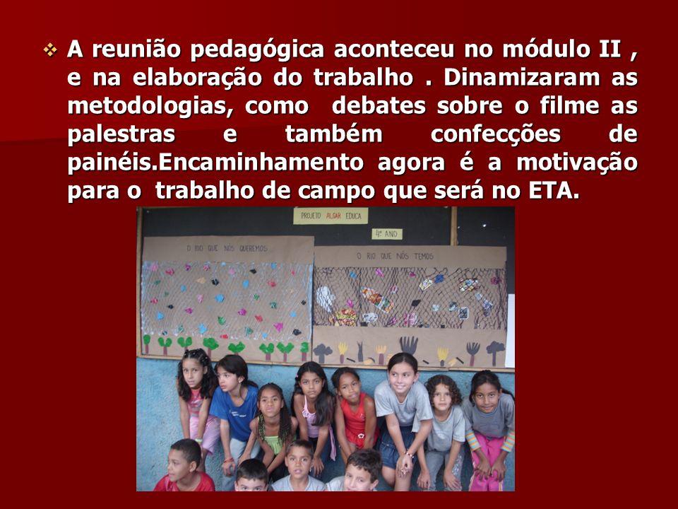 A reunião pedagógica aconteceu no módulo II, e na elaboração do trabalho. Dinamizaram as metodologias, como debates sobre o filme as palestras e també