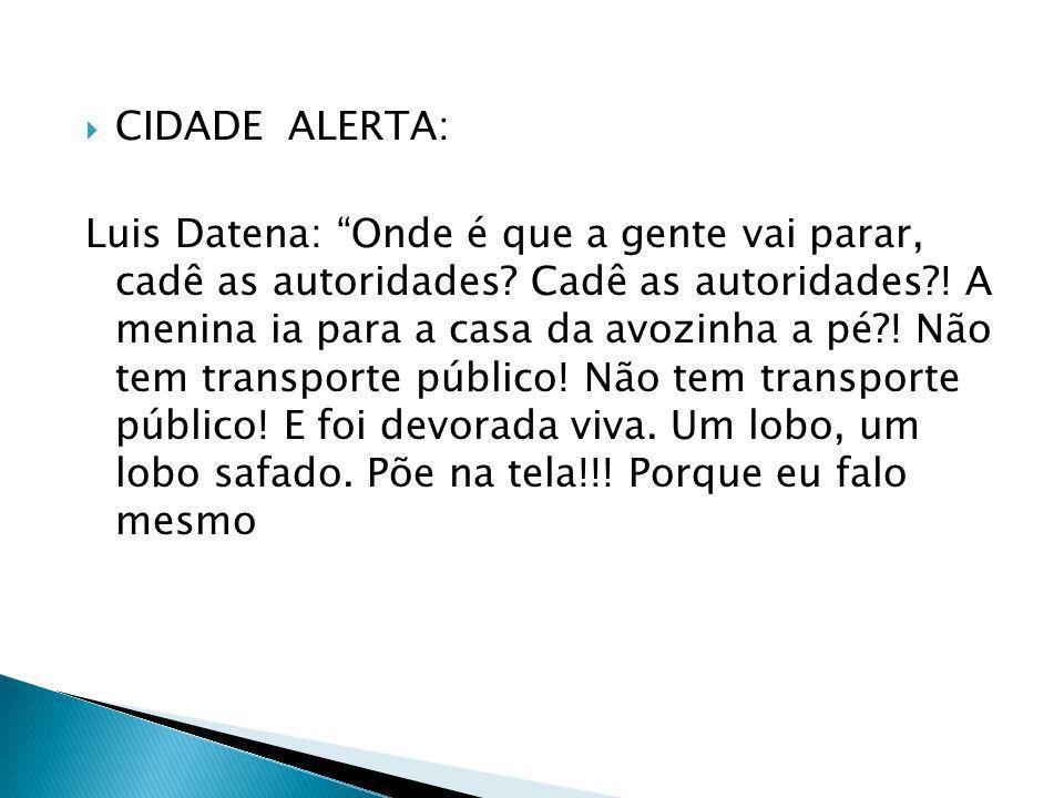 CIDADE ALERTA: Luis Datena: Onde é que a gente vai parar, cadê as autoridades? Cadê as autoridades?! A menina ia para a casa da avozinha a pé?! Não te