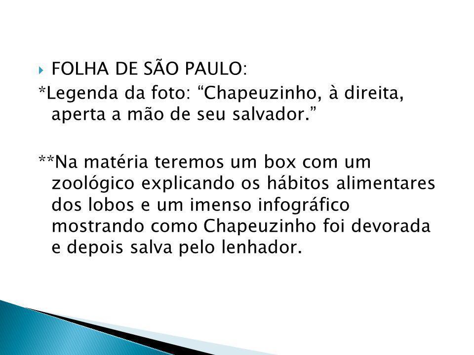 FOLHA DE SÃO PAULO: *Legenda da foto: Chapeuzinho, à direita, aperta a mão de seu salvador. **Na matéria teremos um box com um zoológico explicando os