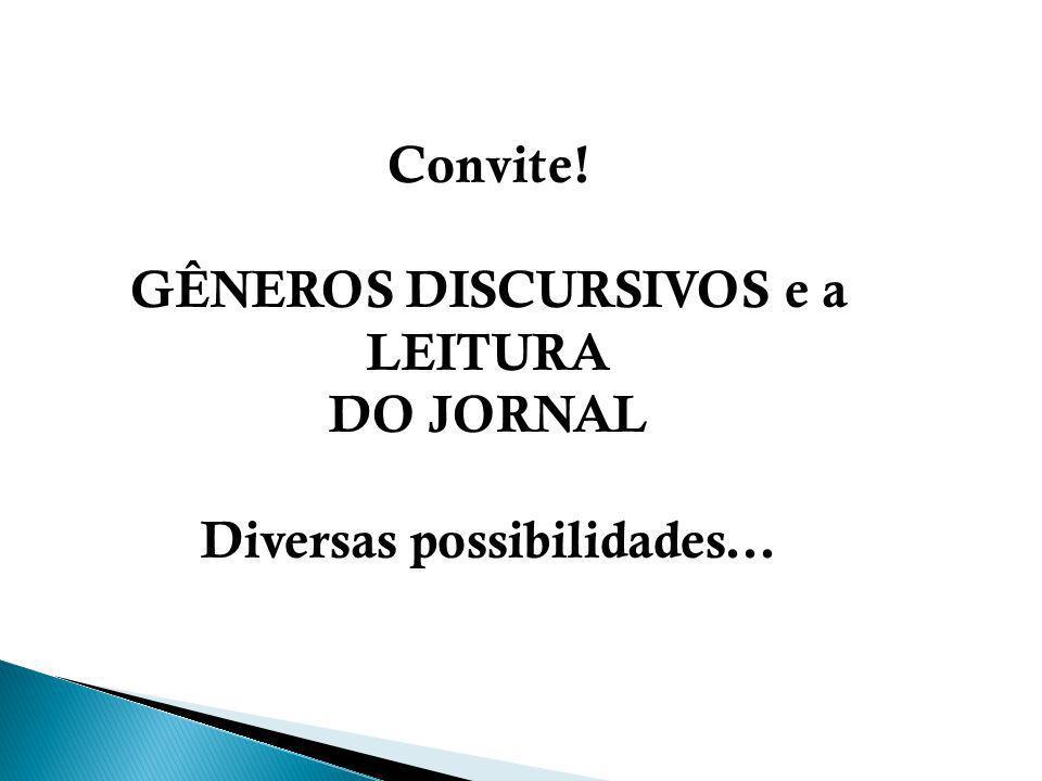 Convite! GÊNEROS DISCURSIVOS e a LEITURA DO JORNAL Diversas possibilidades...