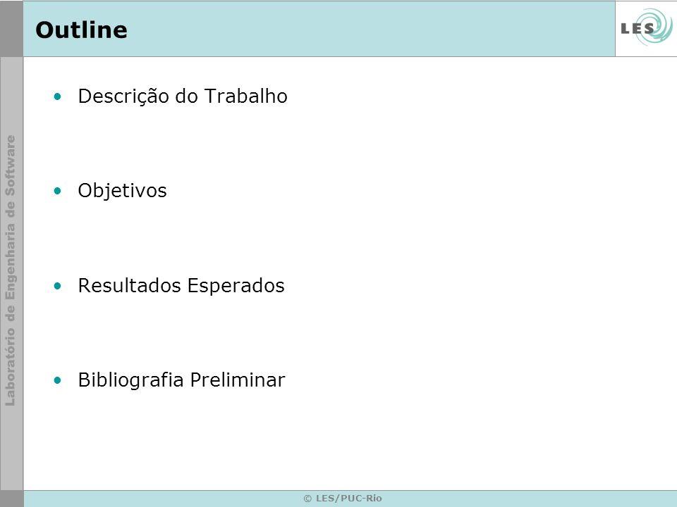 © LES/PUC-Rio Outline Descrição do Trabalho Objetivos Resultados Esperados Bibliografia Preliminar