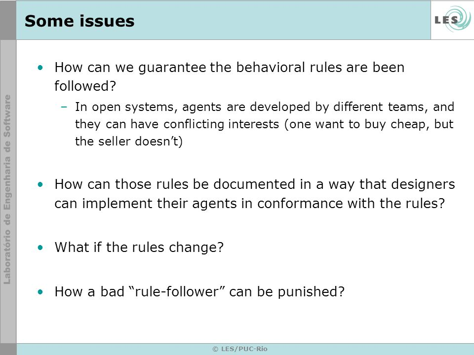 © LES/PUC-Rio Some issues How can we guarantee the behavioral rules are been followed.