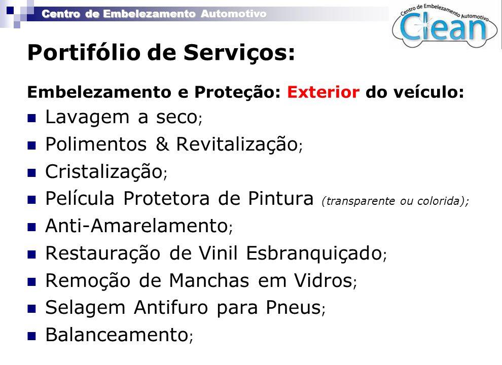 Centro de Embelezamento Automotivo Portifólio de Serviços: Lavagem a seco ; Polimentos & Revitalização ; Cristalização ; Película Protetora de Pintura