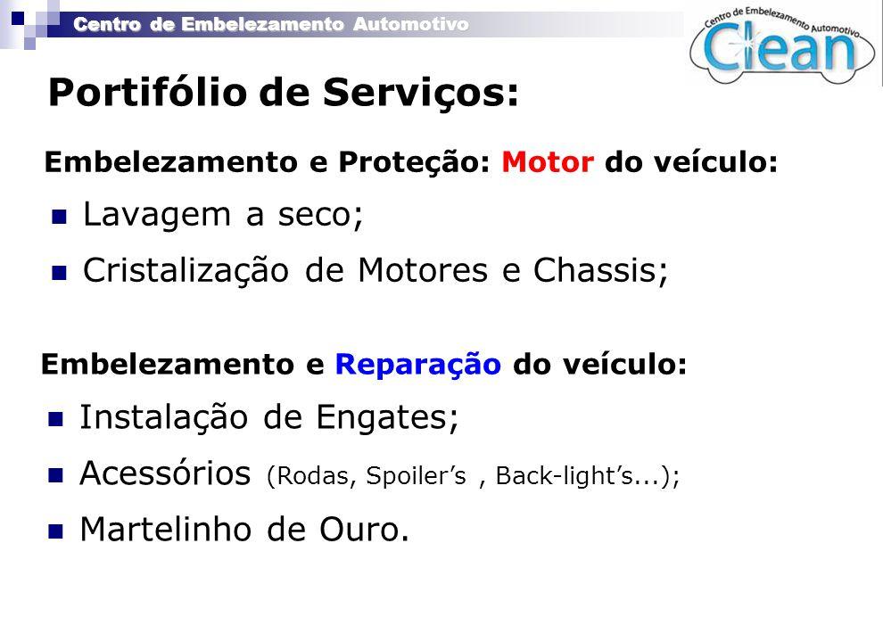 Centro de Embelezamento Automotivo Portifólio de Serviços: Lavagem a seco; Cristalização de Motores e Chassis; Embelezamento e Proteção: Motor do veíc