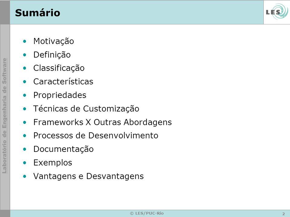 2 © LES/PUC-Rio Sumário Motivação Definição Classificação Características Propriedades Técnicas de Customização Frameworks X Outras Abordagens Process