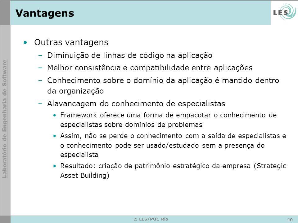 40 © LES/PUC-Rio Vantagens Outras vantagens –Diminuição de linhas de código na aplicação –Melhor consistência e compatibilidade entre aplicações –Conh