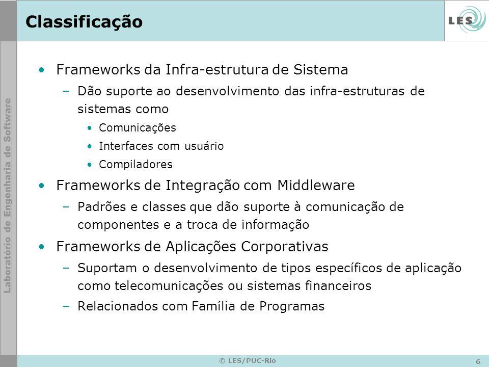 6 © LES/PUC-Rio Classificação Frameworks da Infra-estrutura de Sistema –Dão suporte ao desenvolvimento das infra-estruturas de sistemas como Comunicaç