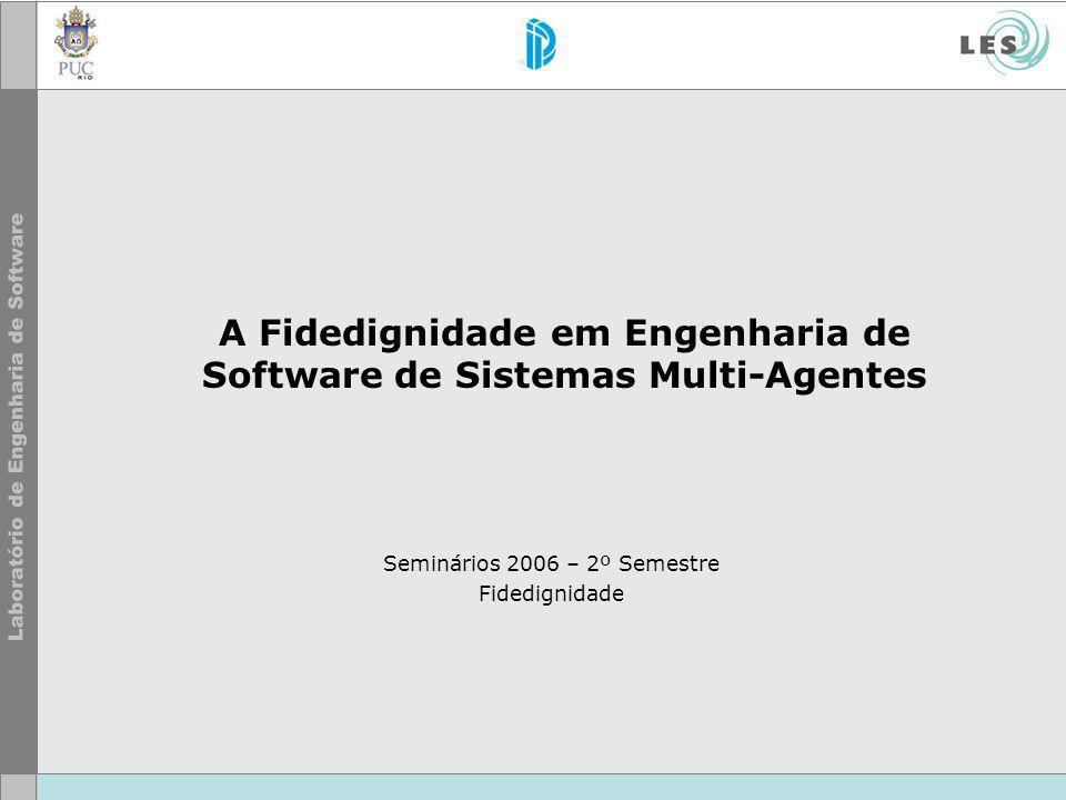 A Fidedignidade em Engenharia de Software de Sistemas Multi-Agentes Seminários 2006 – 2º Semestre Fidedignidade