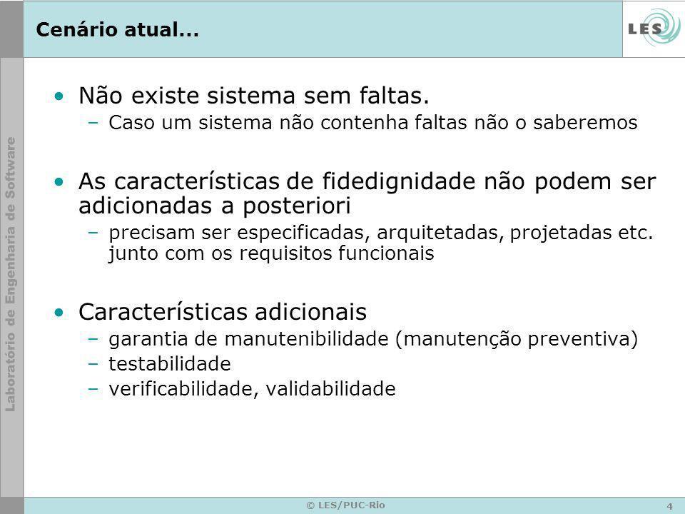 4 © LES/PUC-Rio Cenário atual... Não existe sistema sem faltas.