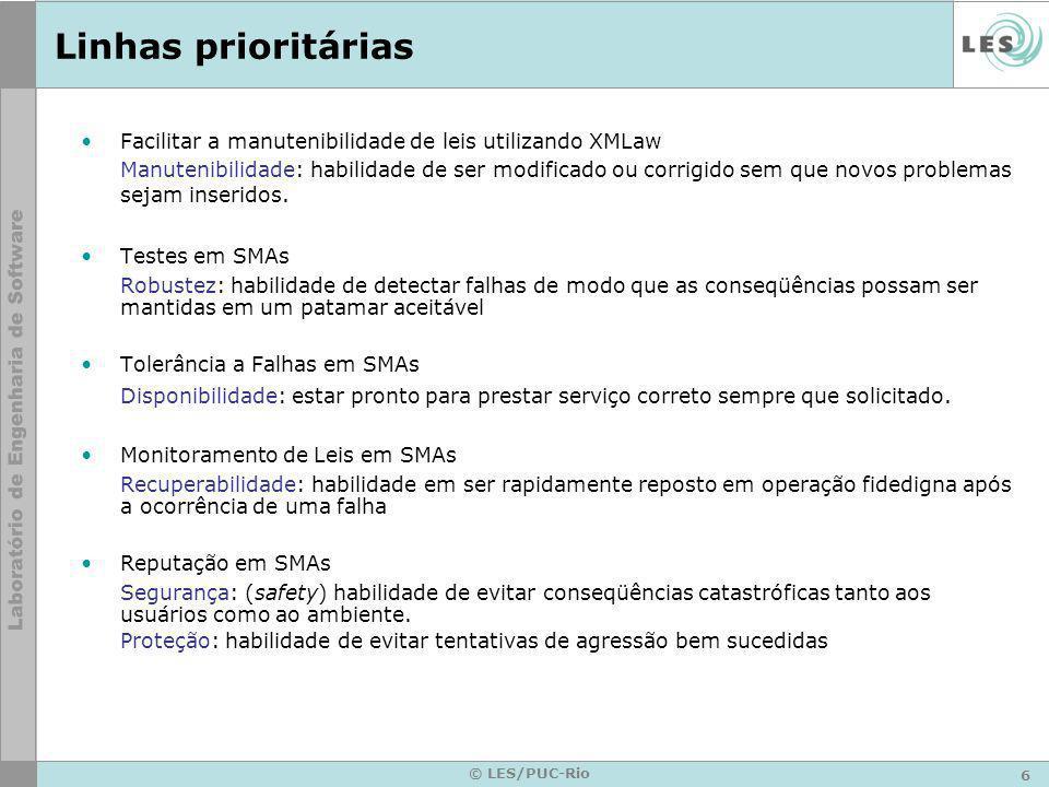 6 © LES/PUC-Rio Linhas prioritárias Facilitar a manutenibilidade de leis utilizando XMLaw Manutenibilidade: habilidade de ser modificado ou corrigido sem que novos problemas sejam inseridos.
