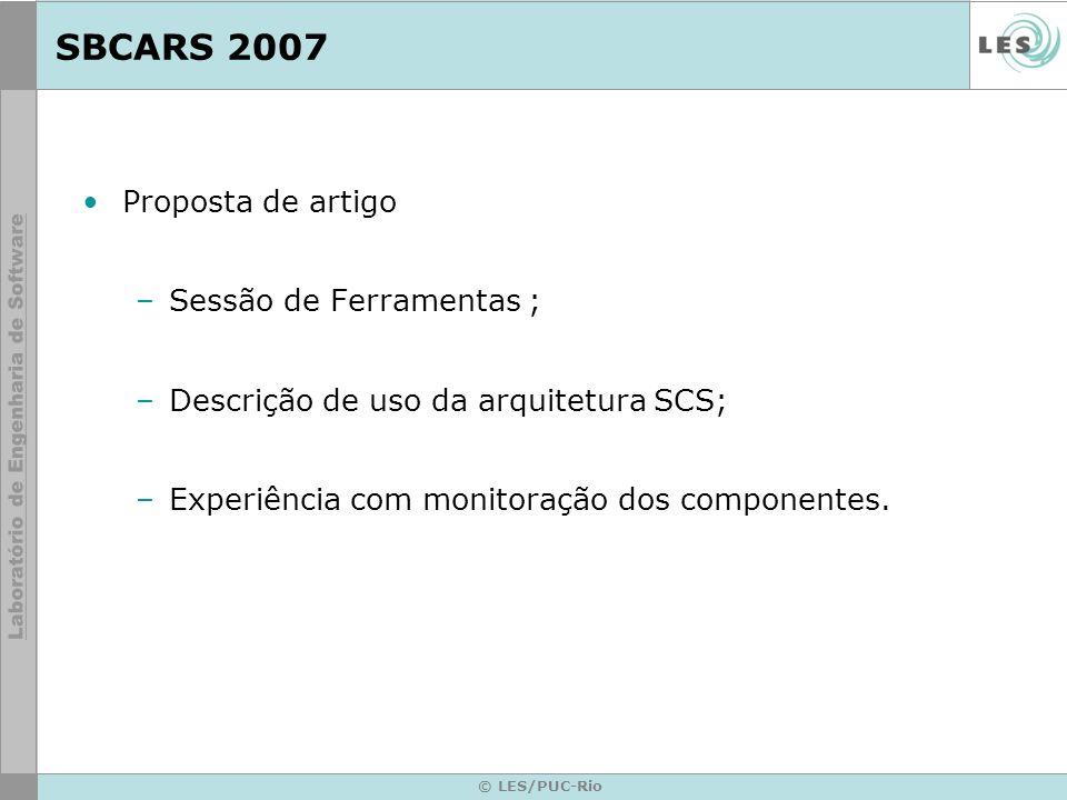 SBCARS 2007 Proposta de artigo –Sessão de Ferramentas ; –Descrição de uso da arquitetura SCS; –Experiência com monitoração dos componentes. © LES/PUC-