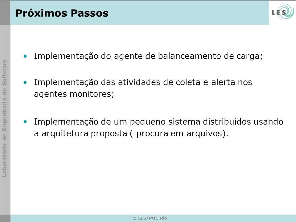 © LES/PUC-Rio Próximos Passos Implementação do agente de balanceamento de carga; Implementação das atividades de coleta e alerta nos agentes monitores