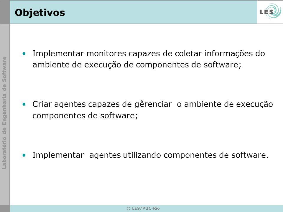 Objetivos Implementar monitores capazes de coletar informações do ambiente de execução de componentes de software; Criar agentes capazes de gêrenciar