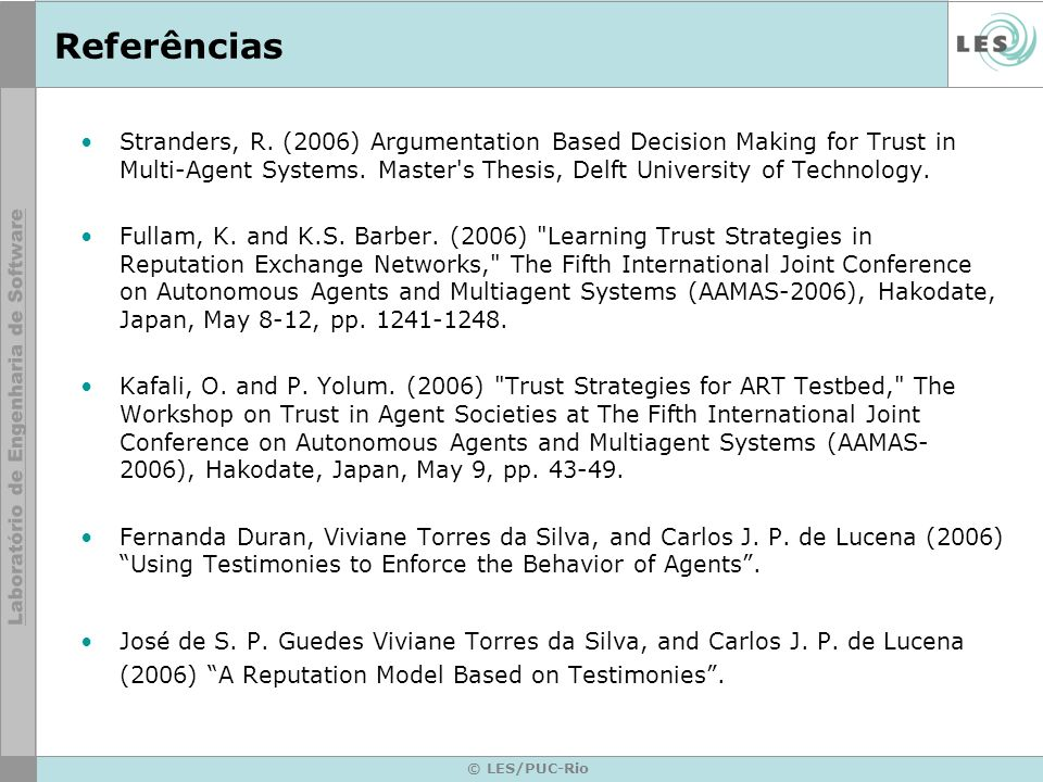 © LES/PUC-Rio Referências Stranders, R. (2006) Argumentation Based Decision Making for Trust in Multi-Agent Systems. Master's Thesis, Delft University