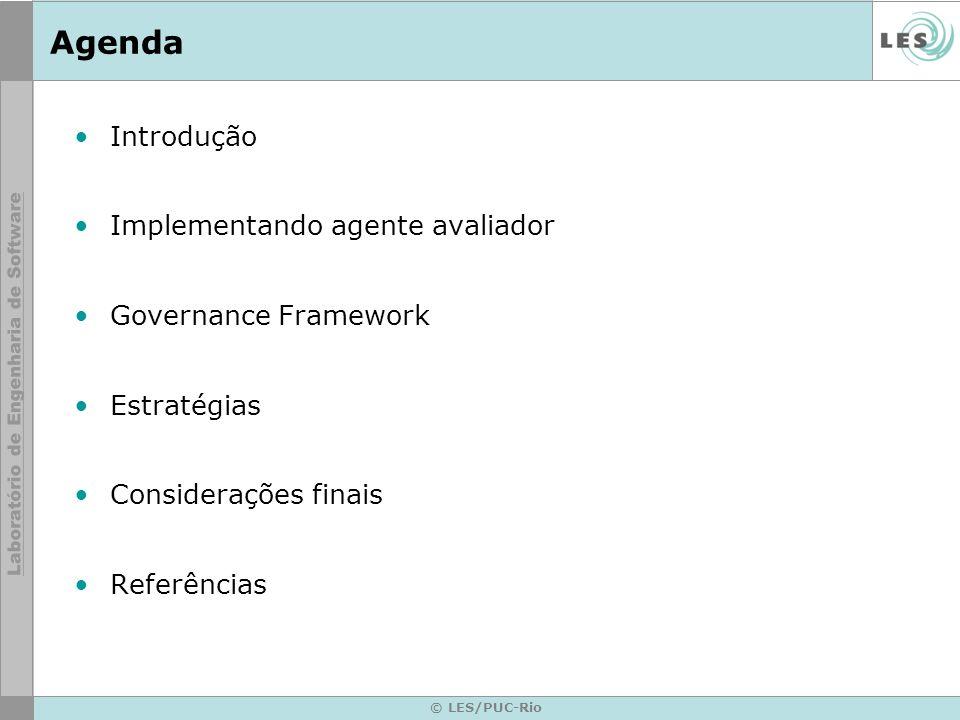 © LES/PUC-Rio Agenda Introdução Implementando agente avaliador Governance Framework Estratégias Considerações finais Referências