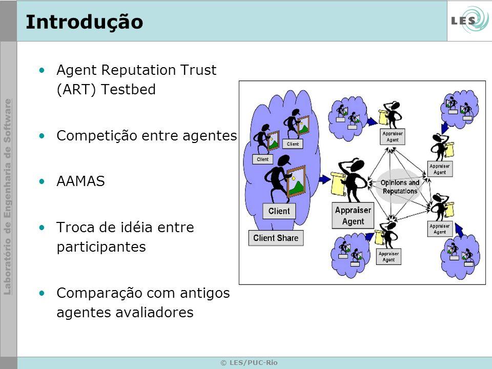 © LES/PUC-Rio Introdução Agent Reputation Trust (ART) Testbed Competição entre agentes AAMAS Troca de idéia entre participantes Comparação com antigos agentes avaliadores