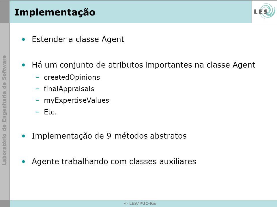 © LES/PUC-Rio Implementação Estender a classe Agent Há um conjunto de atributos importantes na classe Agent –createdOpinions –finalAppraisals –myExper