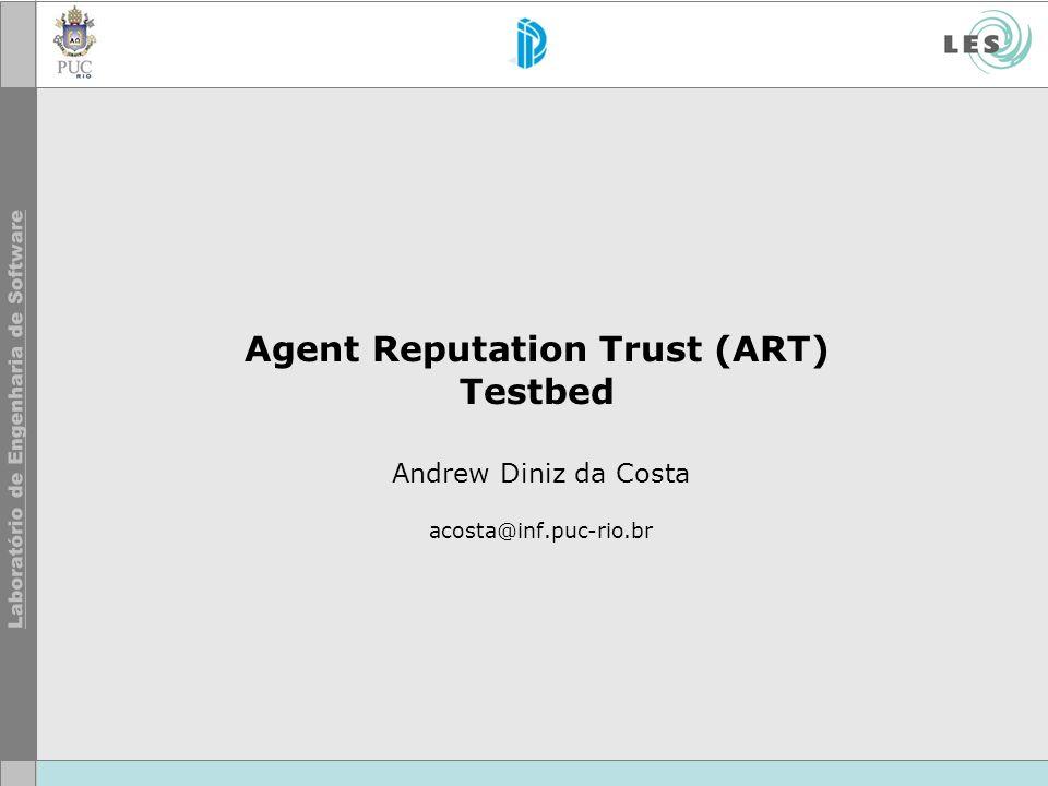 Agent Reputation Trust (ART) Testbed Andrew Diniz da Costa acosta@inf.puc-rio.br