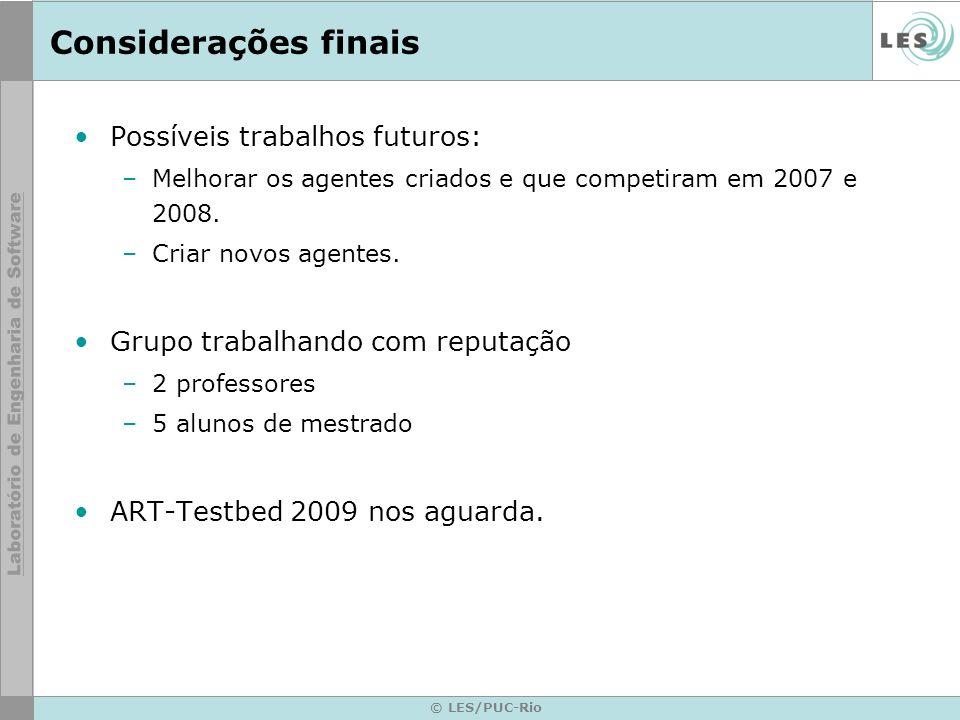 © LES/PUC-Rio Considerações finais Possíveis trabalhos futuros: –Melhorar os agentes criados e que competiram em 2007 e 2008.