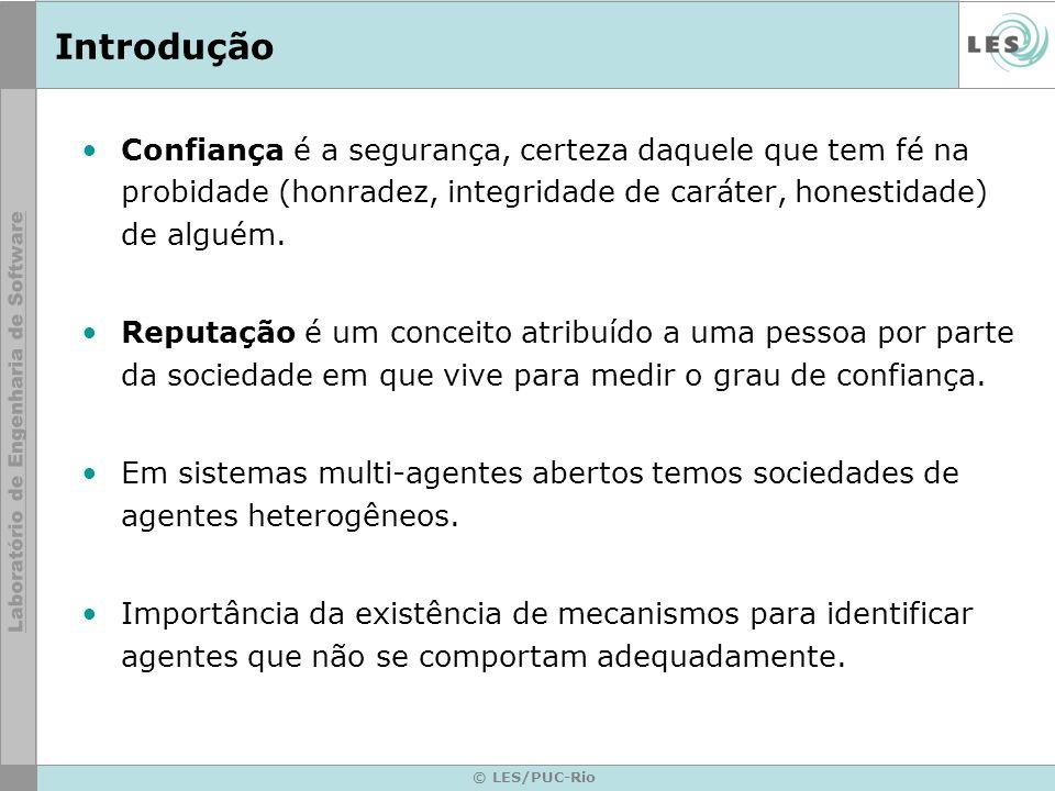 © LES/PUC-Rio Introdução Confiança é a segurança, certeza daquele que tem fé na probidade (honradez, integridade de caráter, honestidade) de alguém.