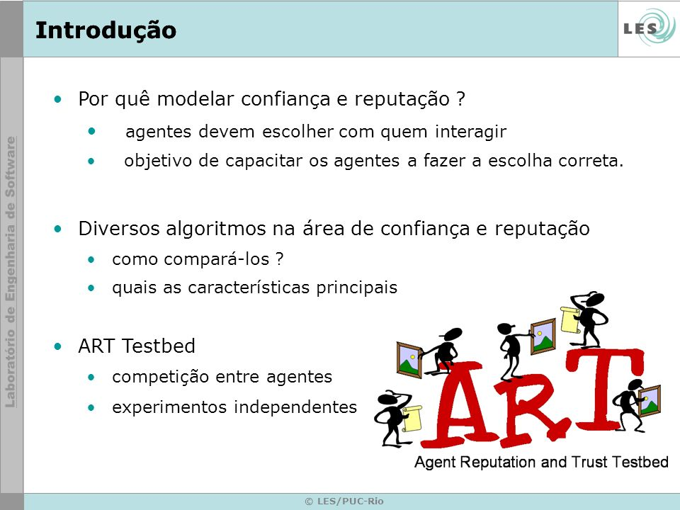 © LES/PUC-Rio Introdução Por quê modelar confiança e reputação .