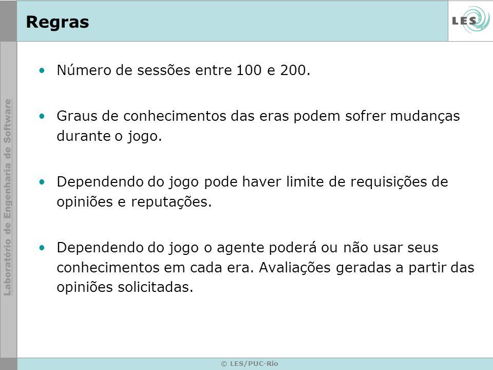 © LES/PUC-Rio Regras Número de sessões entre 100 e 200.