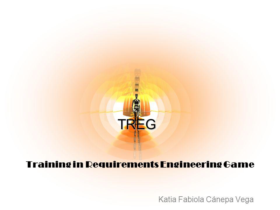 Training in Requirements Engineering Game Katia Fabiola Cánepa Vega TREG
