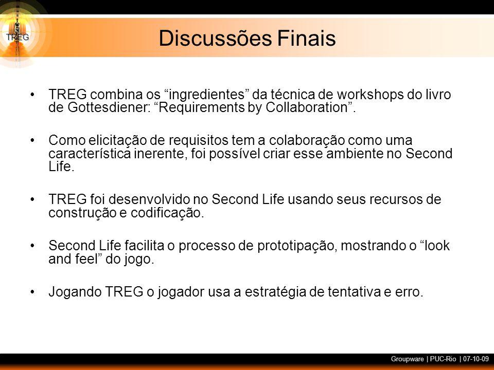 TREG Groupware | PUC-Rio | 07-10-09 Discussões Finais TREG combina os ingredientes da técnica de workshops do livro de Gottesdiener: Requirements by C