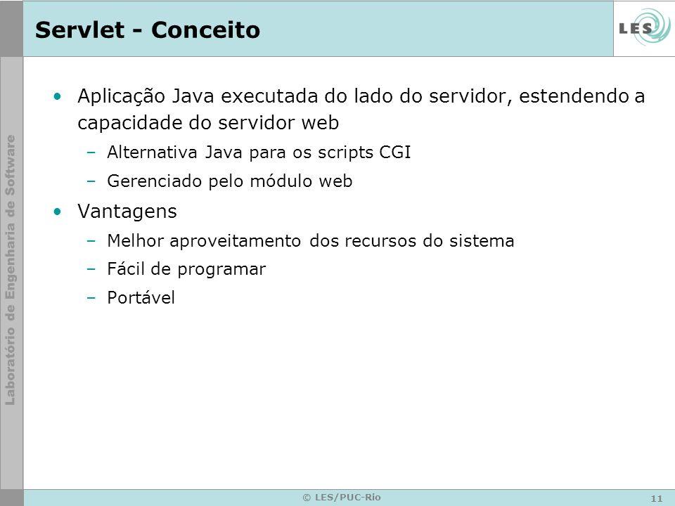 12 © LES/PUC-Rio Arquitetura Cliente-Servidor GET (request) Documento HTML retorna (response) Documento HTML Cliente / Browser Servidor Formulário Submetido via POST (request) Servidor retorna HTML gerado pelo Servlet