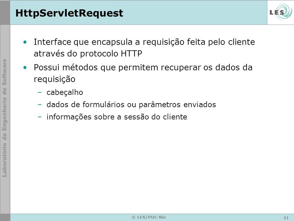 21 © LES/PUC-Rio HttpServletRequest Interface que encapsula a requisição feita pelo cliente através do protocolo HTTP Possui métodos que permitem recu