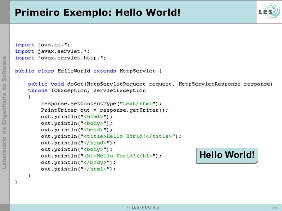 24 © LES/PUC-Rio Primeiro Exemplo: Hello World! Hello World!