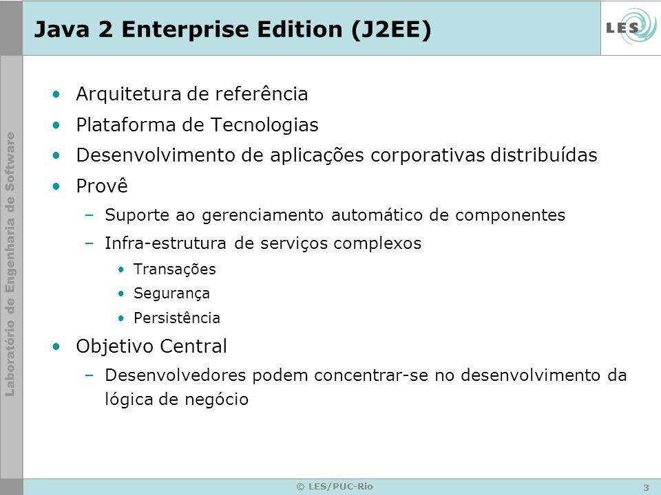 3 © LES/PUC-Rio Java 2 Enterprise Edition (J2EE) Arquitetura de referência Plataforma de Tecnologias Desenvolvimento de aplicações corporativas distri
