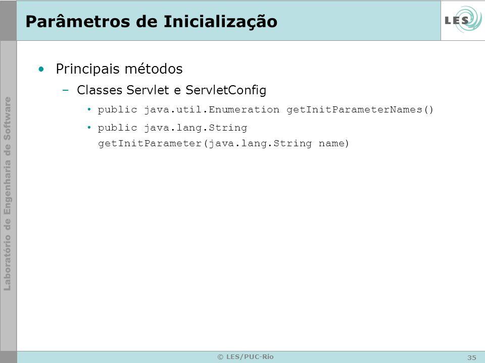 35 © LES/PUC-Rio Parâmetros de Inicialização Principais métodos –Classes Servlet e ServletConfig public java.util.Enumeration getInitParameterNames()
