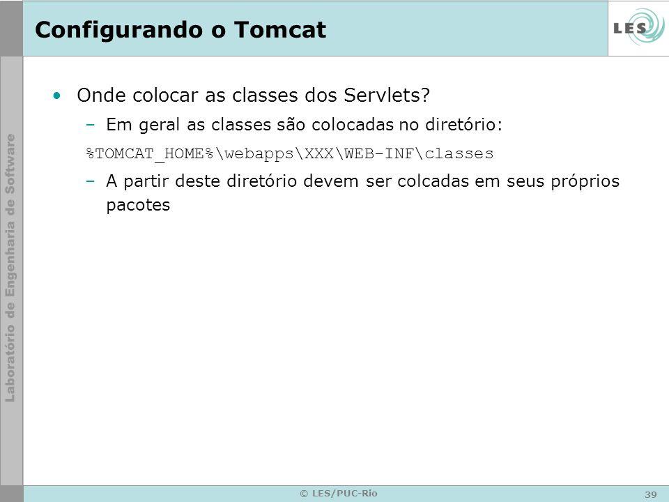 40 © LES/PUC-Rio Configurando o Tomcat Registrando os Servlets –Servlets devem ser chamados com seu nome completo (Pacotes e classe) Muitas vezes o nome se torna grande demais –Pode-se então dar um nome ao servlet através do qual o servidor redirecionará a chamada à classe específica –Arquivo web.xml Localizado em geral no diretório %TOMCAT_HOME%\webapps\ROOT\WEB-INF –Registrando um servlet ServletSes interfPesquisa.ServletSes