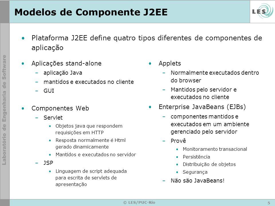 5 © LES/PUC-Rio Modelos de Componente J2EE Aplicações stand-alone –aplicação Java –mantidos e executados no cliente –GUI Componentes Web –Servlet Obje
