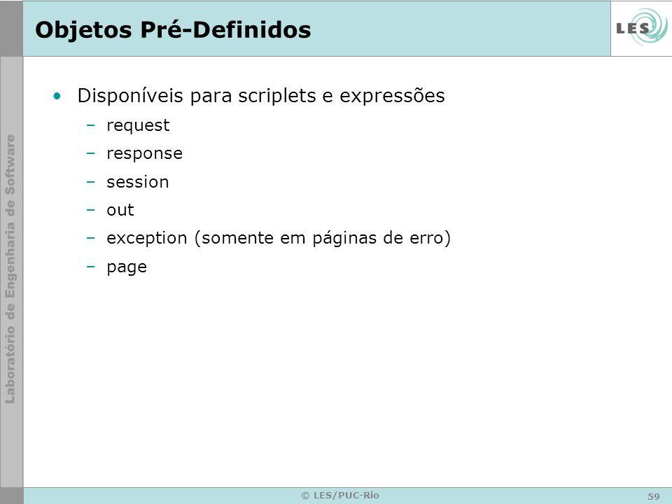 59 © LES/PUC-Rio Objetos Pré-Definidos Disponíveis para scriplets e expressões –request –response –session –out –exception (somente em páginas de erro