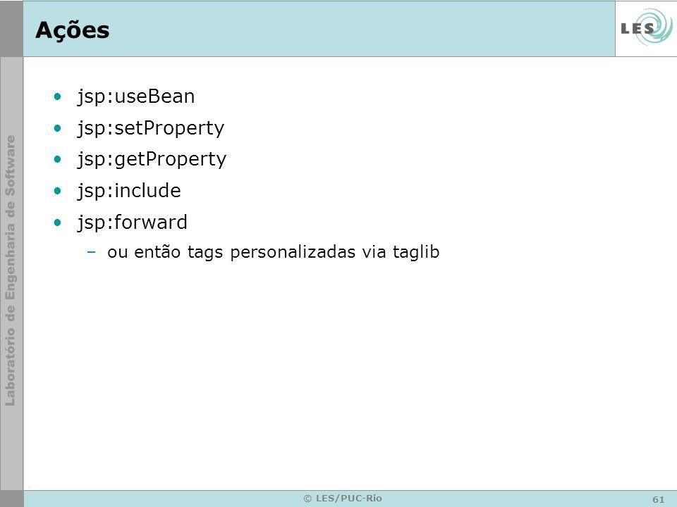 62 © LES/PUC-Rio jsp:useBean Cria ou recupera uma instância de um bean A lista_de_atributos pode ser –id: nomeDaInstânciaDoBean –scope:page|request|session|application –class: com.teccomm.NomeClasse –type: com.teccomm.NomeDoTipo Exemplo –