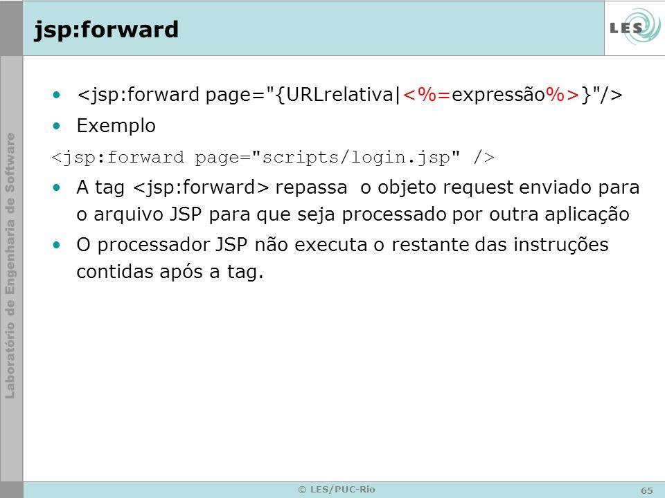 65 © LES/PUC-Rio jsp:forward }
