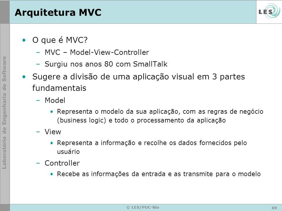 70 © LES/PUC-Rio Arquitetura MVC Pela arquitetura, a interação de um usuário com o sistema se dá através de seqüências de chamadas MVC Servlet + Controladores (Controle) Objetos de Negócio (Modelo) JavaBean de Resposta Browser JSP doGet() doPost() (Visão)