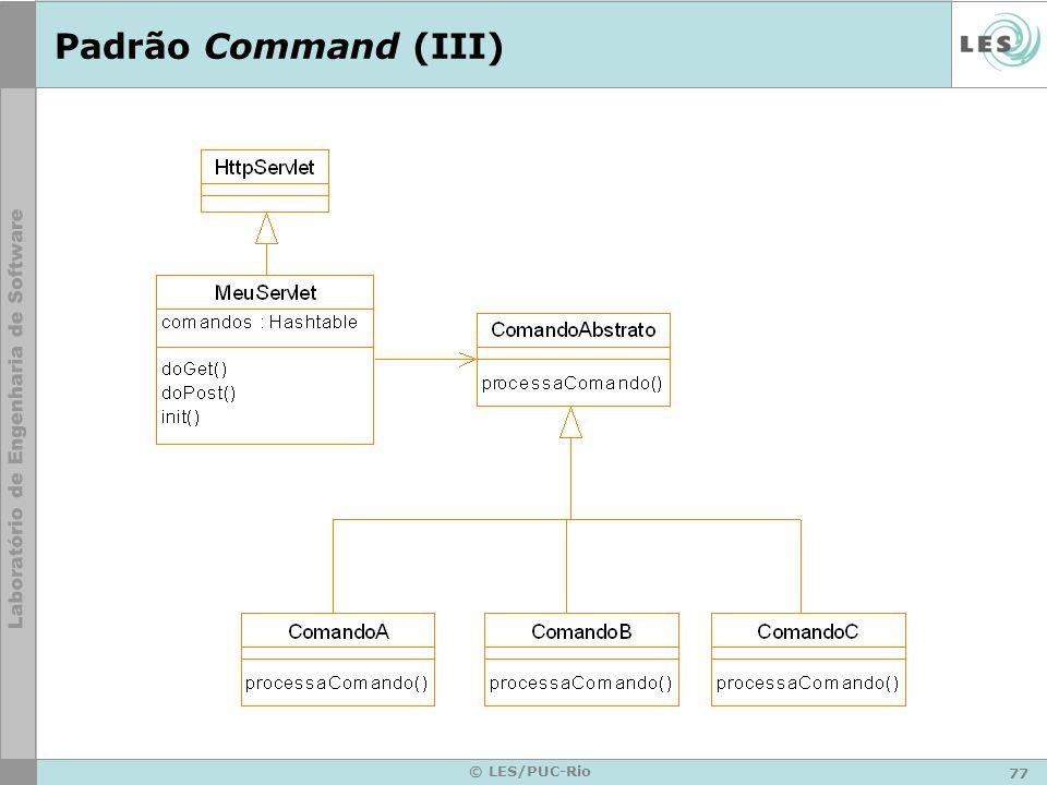 78 © LES/PUC-Rio Padrão Command (IV) O Comando Genérico: HttpServletRequest –Passa o comando a ser instanciado (input do formulário) HttpServletResponse –Contém o PrintWriter que deverá receber as respostas do Comando