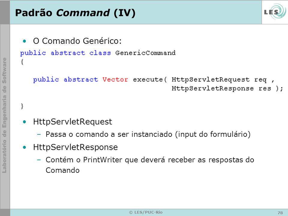 79 © LES/PUC-Rio Padrão Command (V) O Servlet deve possuir um atributo HashTable com todos os Commands Ao ser iniciado, cada Comando deve ser instanciado e inserido na HashTable
