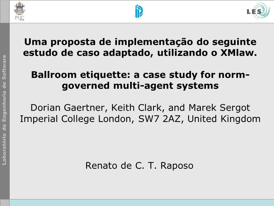 Uma proposta de implementação do seguinte estudo de caso adaptado, utilizando o XMlaw. Ballroom etiquette: a case study for norm- governed multi-agent