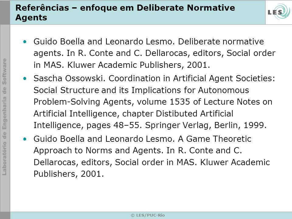 © LES/PUC-Rio Referências – enfoque em Deliberate Normative Agents Guido Boella and Leonardo Lesmo. Deliberate normative agents. In R. Conte and C. De