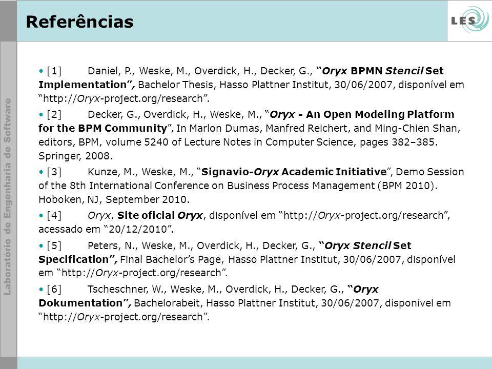 Referências [1] Daniel, P., Weske, M., Overdick, H., Decker, G., Oryx BPMN Stencil Set Implementation, Bachelor Thesis, Hasso Plattner Institut, 30/06
