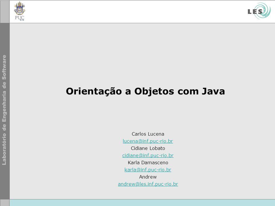 Orientação a Objetos com Java Carlos Lucena lucena@inf.puc-rio.br Cidiane Lobato cidiane@inf.puc-rio.br Karla Damasceno karla@inf.puc-rio.br Andrew an