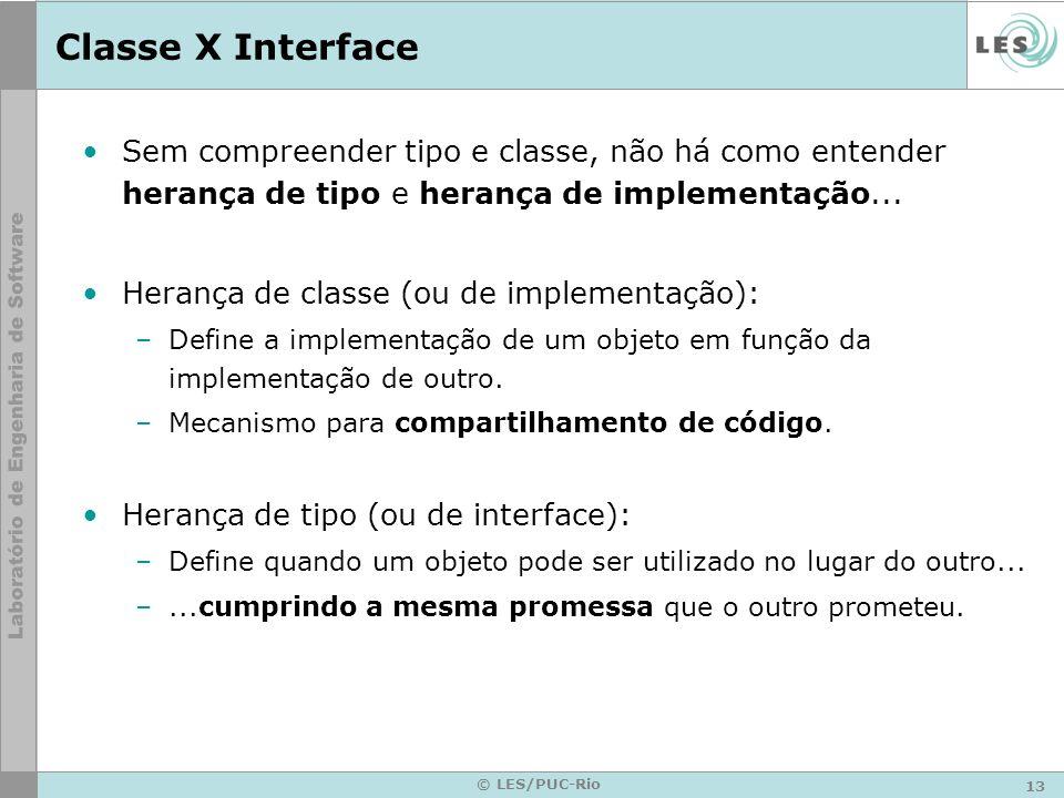 13 © LES/PUC-Rio Classe X Interface Sem compreender tipo e classe, não há como entender herança de tipo e herança de implementação... Herança de class