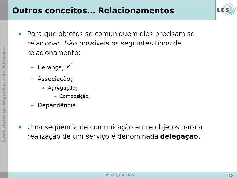 19 © LES/PUC-Rio Outros conceitos… Relacionamentos Para que objetos se comuniquem eles precisam se relacionar. São possíveis os seguintes tipos de rel