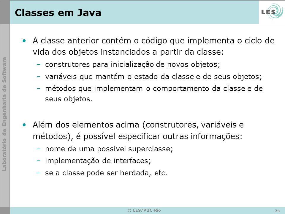 24 © LES/PUC-Rio Classes em Java A classe anterior contém o código que implementa o ciclo de vida dos objetos instanciados a partir da classe: –constr