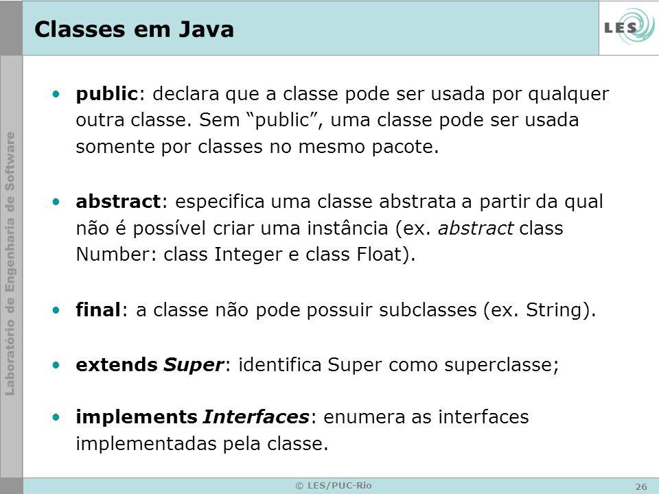 26 © LES/PUC-Rio Classes em Java public: declara que a classe pode ser usada por qualquer outra classe. Sem public, uma classe pode ser usada somente